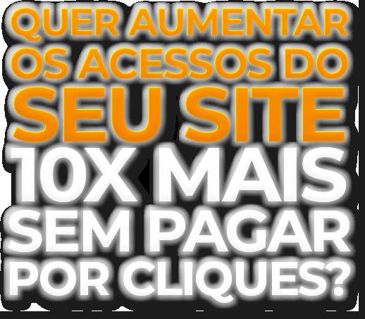 Aumente os acessos do seu site 10x sem pagar por cliques